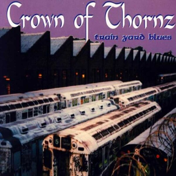 CROWN OF THORNS Train Yard Blues