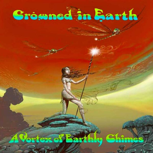 CROWNED IN EARTH A Vortex of Earthly Chimes