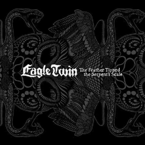 EAGLE TWIN - The Feather Tipped The Dragons Scale