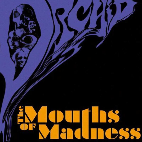 ORCHID Mouths of Madness (Colour)